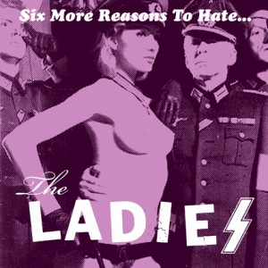 The Ladies – Six More Reasons To Hate … 7″
