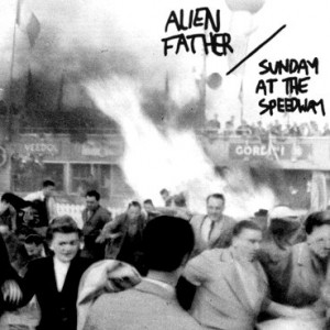 Alien Father – Sunday At The Speedway