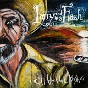 Larry And His Flask – All That We Know