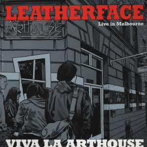 Leatherface – Viva La Arthouse (Live In Melbourne)