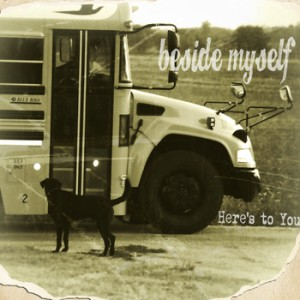 Beside Myself – Here's To You